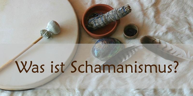 Was ist Schamanismus?